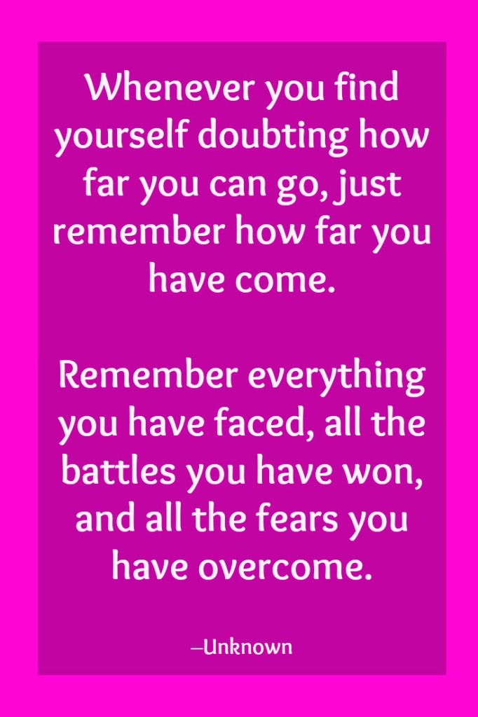 Whenever you find yourself doubting how far you can go, remember everything you have faced. inspirational and motivational quote. www.paintedteacup.com