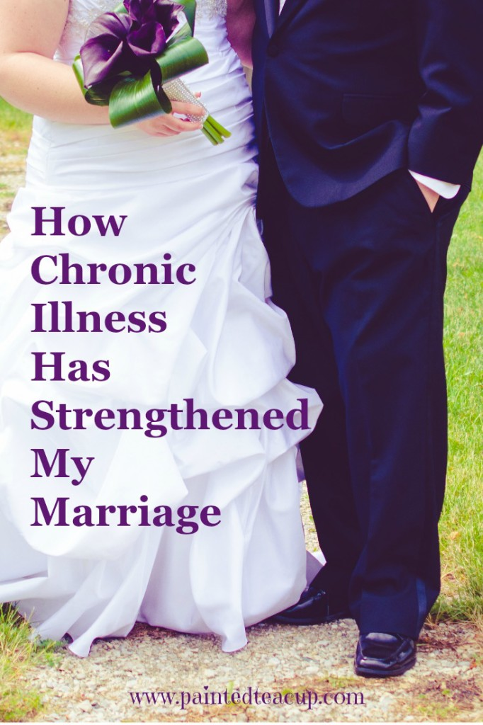 How Chronic Illness Has Strengthened My Marriage. www.paintedteacup.com
