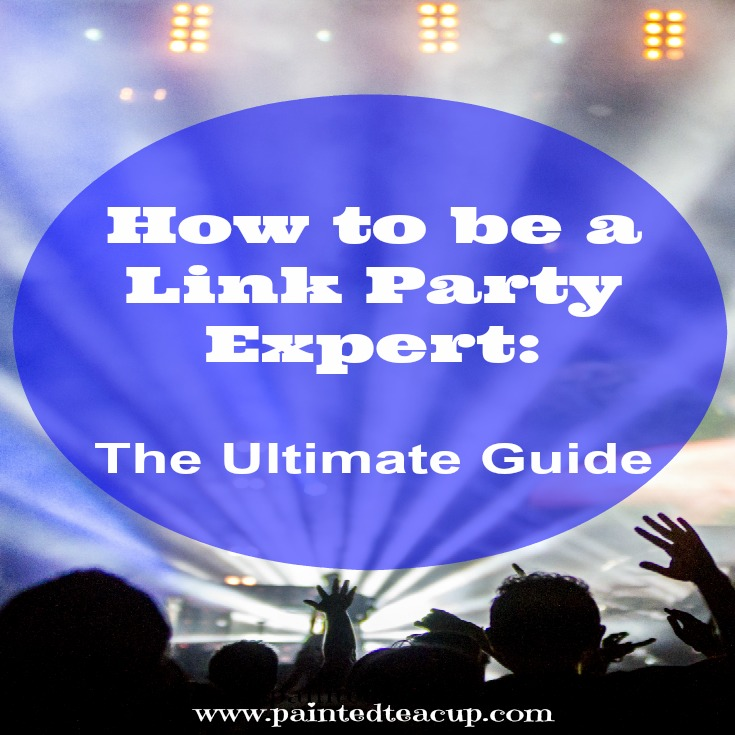 The ultimate guide to everything you need to know to be successful at link parties! The ultimate guide for bloggers. www.paintedteacup.com