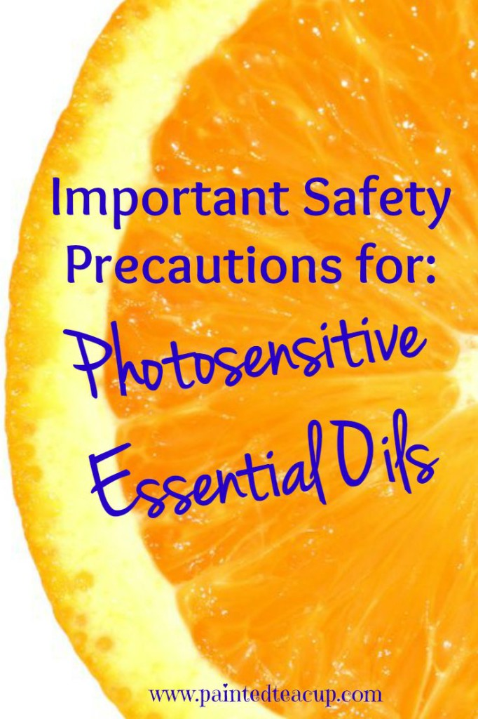 Photosensitive Essential Oils. Avoid direct sunlight for 12-72 hours after using these essential oils. www.paintedteacup.com