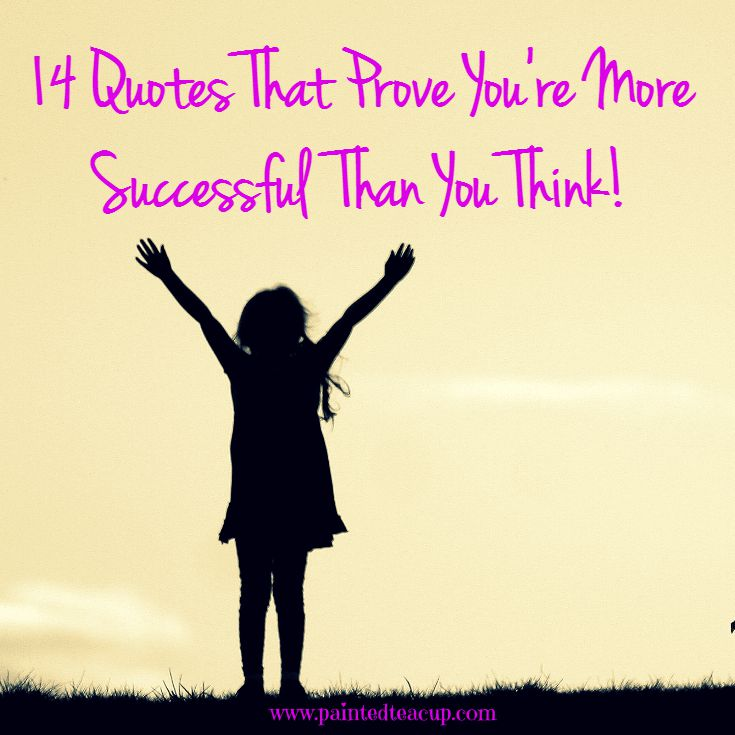 14 quotes that prove you're more successful than you think! Inspirational success quotes. www.paintedteacup.com