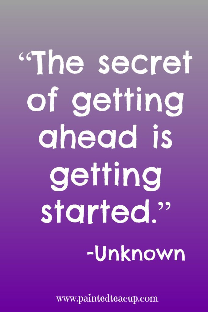 """The secret of getting ahead is getting started."" -Unknown"