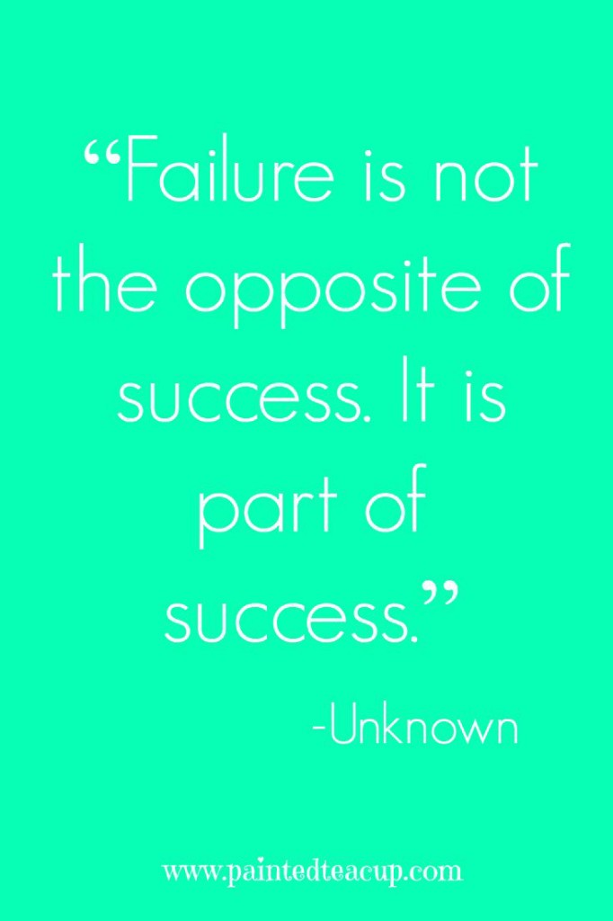 """Failure is not the opposite of success. It is part of success."" -Unknown"