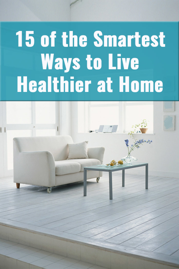 15 of the Smartest Ways to Live Healthier at Home