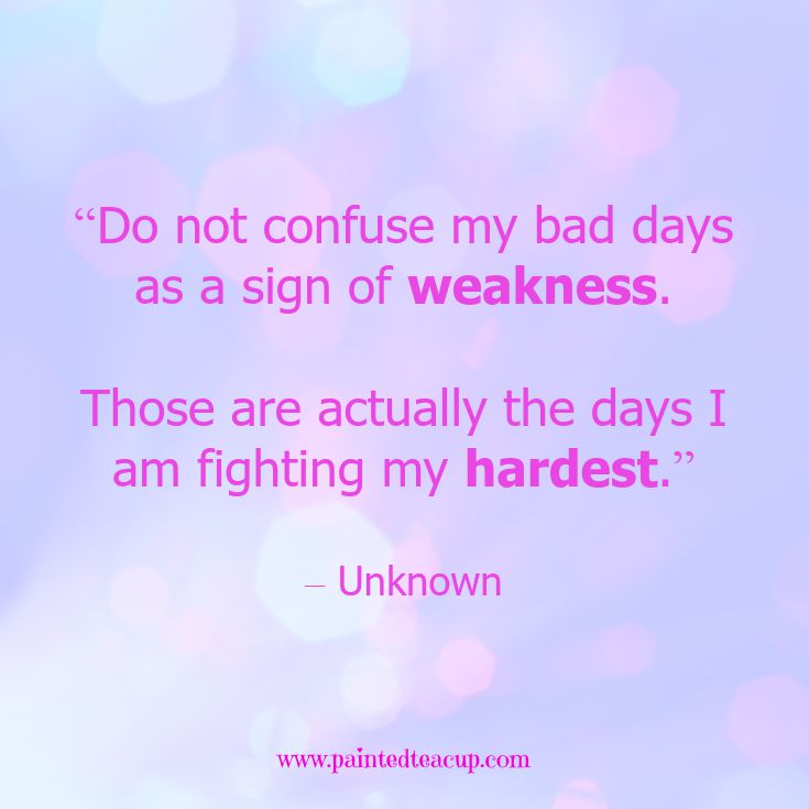 "Quotes to help your conquer bad days. ""Do not confuse my bad days as a sign of weakness. Those are actually the days I am fighting my hardest."" – Unknown www.paintedteacup.com"