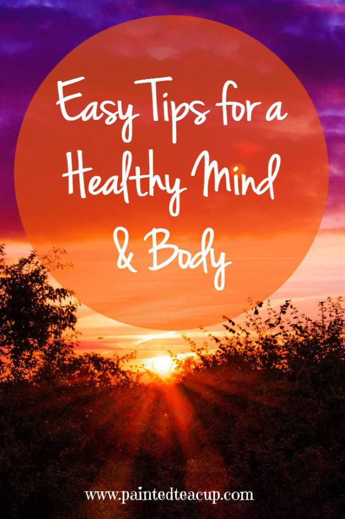 Easy Tips for a Healthy Mind and Body. Healthy living, relaxation, exercise and food choices. www.paintedteacup.com