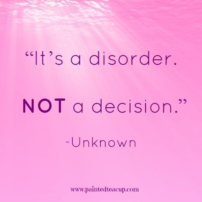 """""""It's a disorder. Not a decision."""" -Unknown www.paintedteacup.com"""