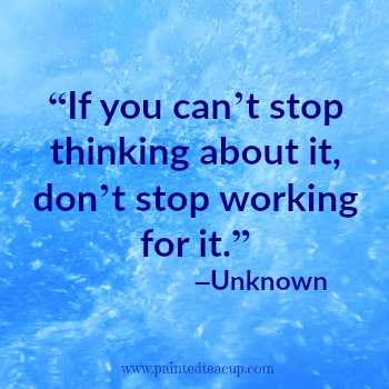 "23 Quotes to inspire you to follow your dreams. ""If you can't stop thinking about it, don't stop working for it."" –Unknown"