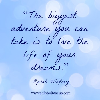 "23 Quotes to inspire you to follow your dreams. ""The biggest adventure you can take is to live the life of your dreams."" –Oprah Winfrey"