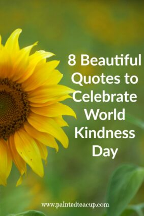8 Beautiful Quotes to Celebrate World Kindness Day. www.paintedteacup.com