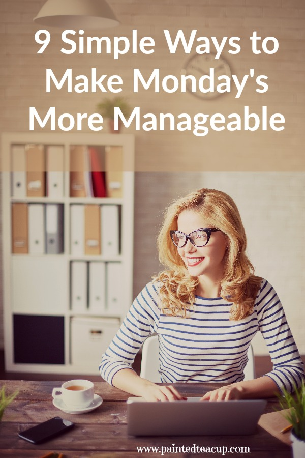 9 easy and effective ways to have a more manageable monday. Monday's can be tough but they don't have to be with these tips! www.paintedteacup.com