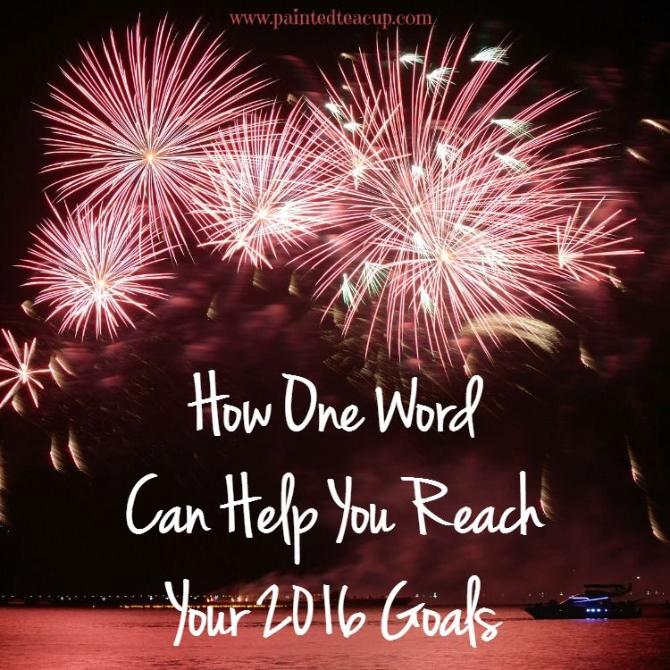 How One Word Can Help You Reach Your 2016 Goals. www.paintedteacup.com