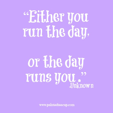 """Either you run the day, or the day runs you."" 12 Productivity quotes. www.paintedteacup.com"