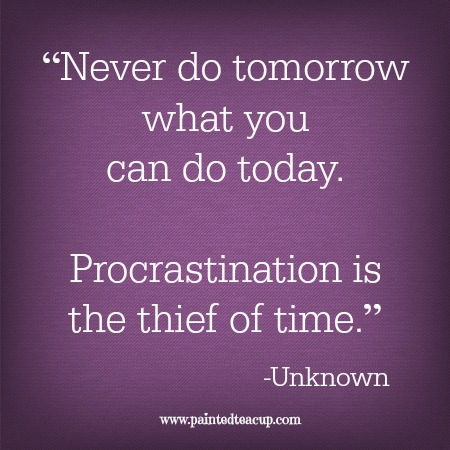 """Never do tomorrow what you can do today. Procrastination is the thief of time."" 12 Productivity Quotes. www.paintedteacup.com"