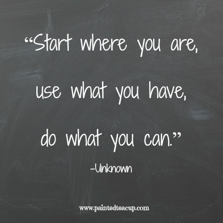 """Start where you are, use what you have, do what you can."" 12 Productivity Quotes. www.paintedteacup.com"