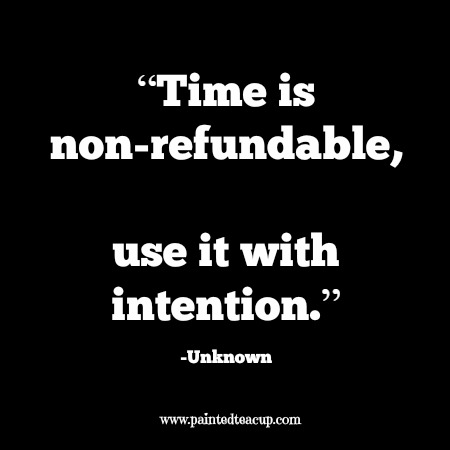 """Time is non-refundable, use it with intention."" 12 Productivity Quotes. www.paintedteacup.com"