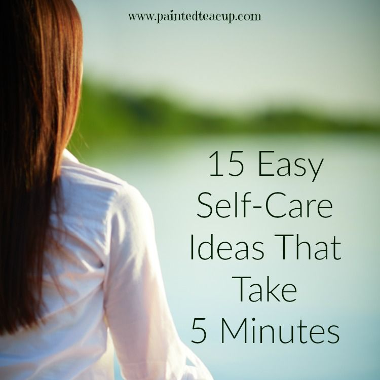 15 Easy Self-Care Ideas That Take 5 Minutes. Taking care of yourself is so important, here are some quick and easy ways to care for yourself! www.paintedteacup.com