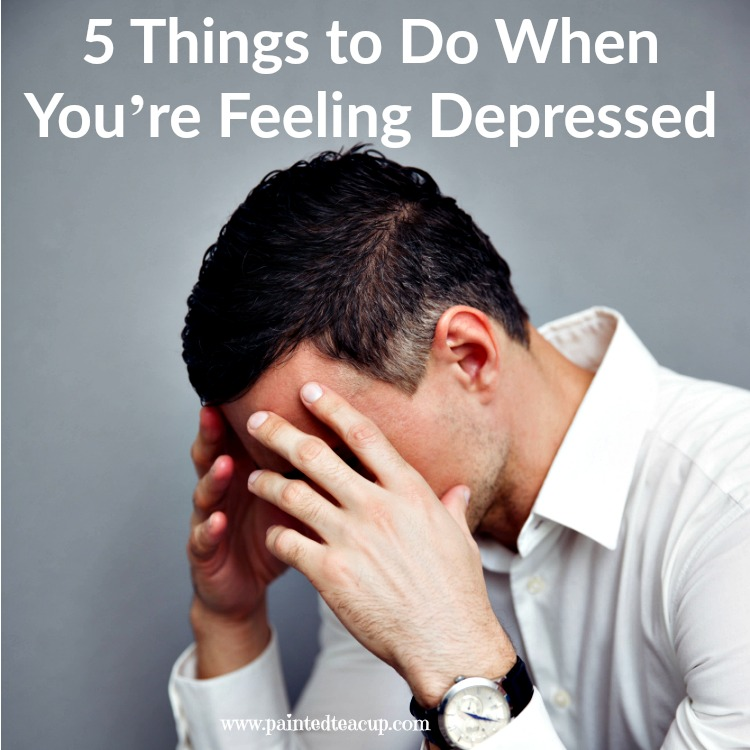5 Things to Do When You're Feeling Depressed. Having a rough day? Try these 5 ideas. www.paintedteacup.com