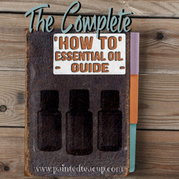 The Complete 'How to' Essential oil guide. Everything you need to know to start using essential oils www.paintedteacup.com
