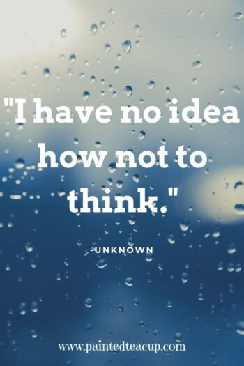 I have no idea how not to think. -Unknown #anxietyquote #sadquote #mentalhealthquote