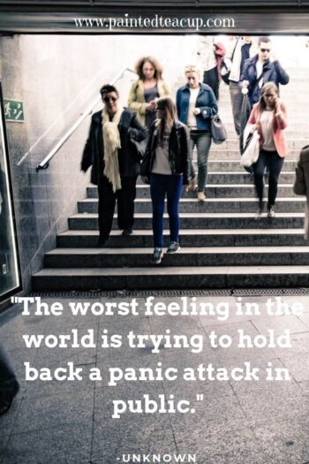 """The worst feeling in the world is trying to hold back a panic attack in public."" -Unknown"