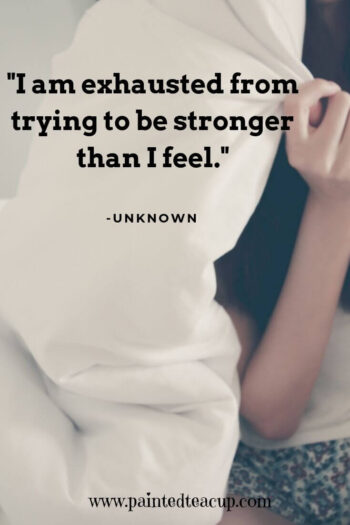 """I am exhausted from trying to be stronger than I feel."" -Unknown"
