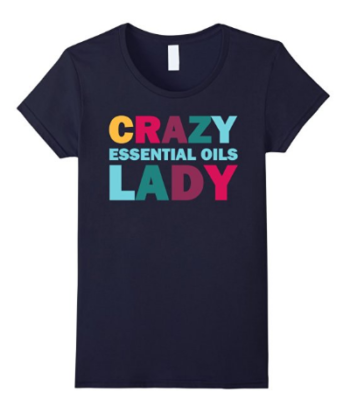 This crazy essential oils lady tshirt sums me up perfectly! I love it!