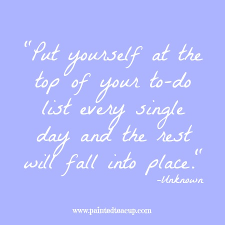 "Self-care quotes. ""Put yourself at the top of your to-do list every single day and the rest will fall into place."" -Unknown"