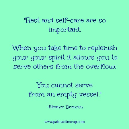 "Self-care quotes. ""Rest and self-care are so important. When you take time to replenish your your spirit it allows you to serve others from the overflow. You cannot serve from an empty vessel."" -Eleanor Brownn"