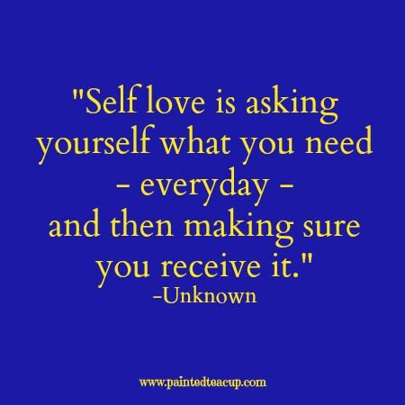 "Self-care quotes. ""Self love is asking yourself what you need - everyday - and then making sure you receive it."" -Unknown"