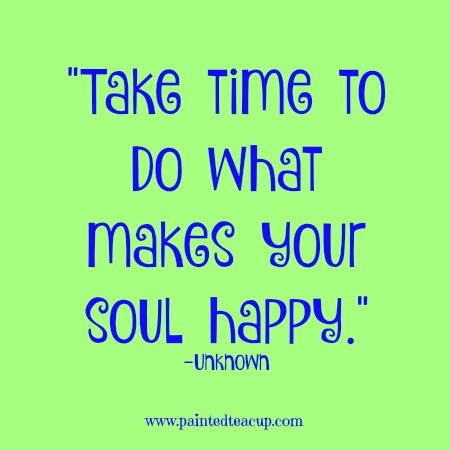 "Self-care quotes. ""Take time to do what makes your soul happy."" -Unknown"