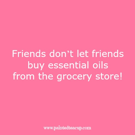 Friends don't let friends buy essential oils from the grocery store! Essential oil quotes you are sure to love!