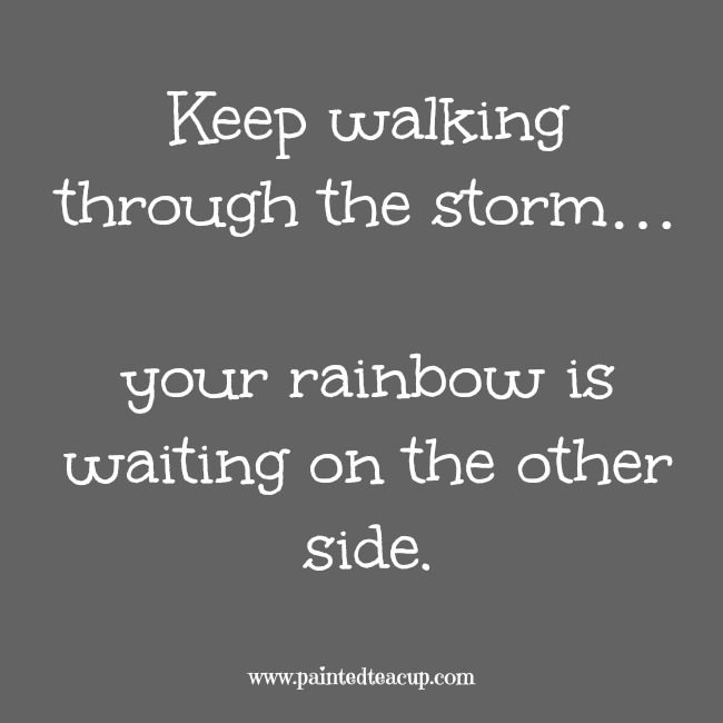 Keep walking through the storm… your rainbow is waiting on the other side. 9 Quotes to Read When You Are Feeling Anxious