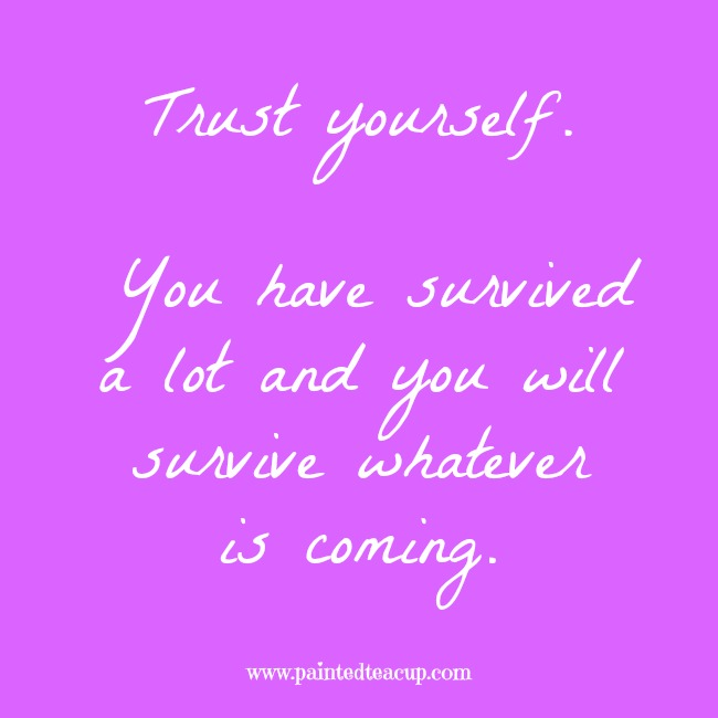 Trust yourself. You have survived a lot and you will survive whatever is 9 Quotes to Read When You Are Feeling Anxious coming. 9 Quotes to Read When You Are Feeling Anxious