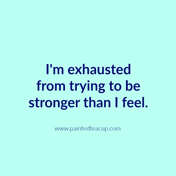 I'm exhausted from trying to be stronger than I feel. 10 Depression Quotes That Show What Depression Feels Like