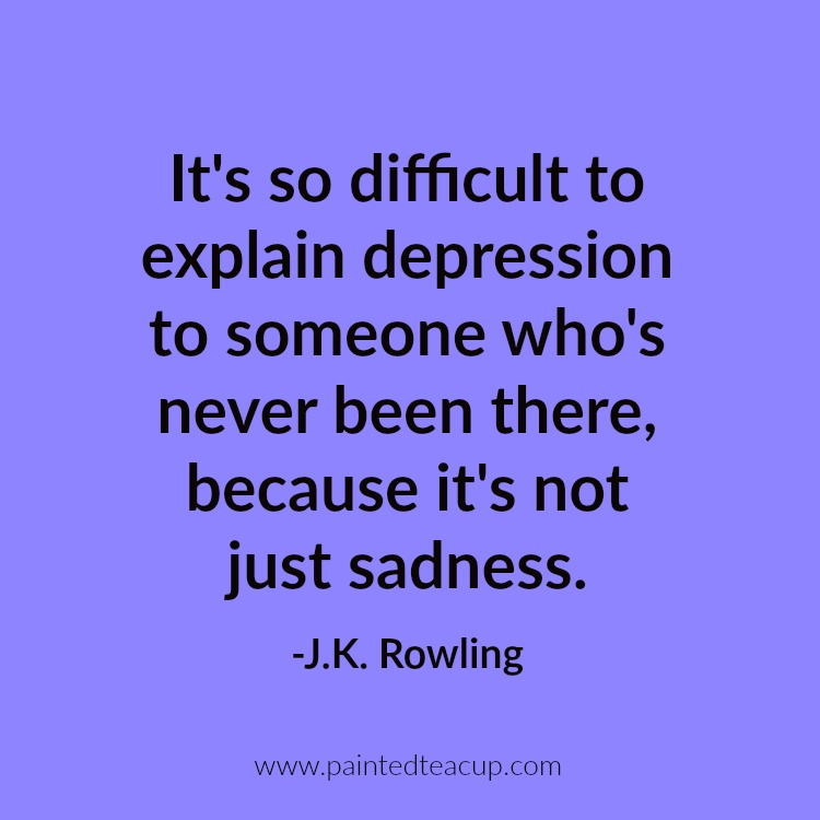 It's so difficult to explain depression to someone who's never been there, because it's not just sadness. -J.K. Rowling. 10 Depression Quotes That Show What Depression Feels Like