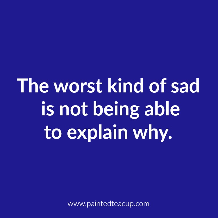 The worst kind of sad is not being able to explain why. 10 Depression Quotes That Show What Depression Feels Like