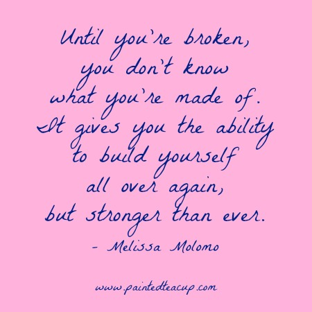 Until you're broken, you don't know what you're made of. It gives you the ability to build yourself all over again, but stronger than ever. Here are 6 quotes to encourage you and bring you hope when you are feeling frustrated, overwhelmed and feel like you've hit rock bottom. Mental health quotes | rock bottom quotes | quotes about hope | quotes about change