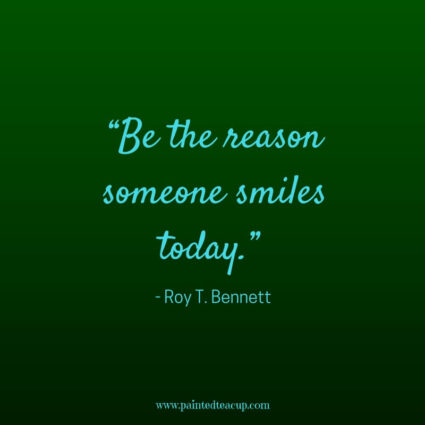 """Be the reason someone smiles today."" - Roy T. Bennett - Some days life can get you down and we need a reason to smile. Here are 11 Happy quotes and Positive quotes to give you a boost on tough days."
