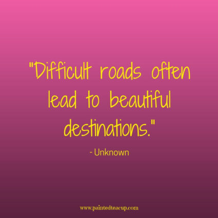 """Difficult roads often lead to beautiful destinations."" - Unknown - Here are 11 great, profound and inspirational life changing quotes for days when you are at a changing point in your life."