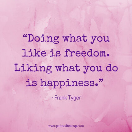 """Doing what you like is freedom. Liking what you do is happiness."" - Frank Tyger - Some days life can get you down and we need a reason to smile. Here are 11 Happy quotes and Positive quotes to give you a boost on tough days."