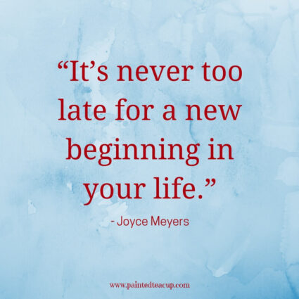 """It's never too late for a new beginning in your life.""- Joyce Meyers - Some days life can get you down and we need a reason to smile. Here are 11 Happy quotes and Positive quotes to give you a boost on tough days."