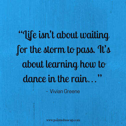 """Life isn't about waiting for the storm to pass. It's about learning how to dance in the rain…"" - Vivian Greene - 11 Inspirational quotes to read on a tough day when you need some positivity and a boost of inspiration to get you through the day."