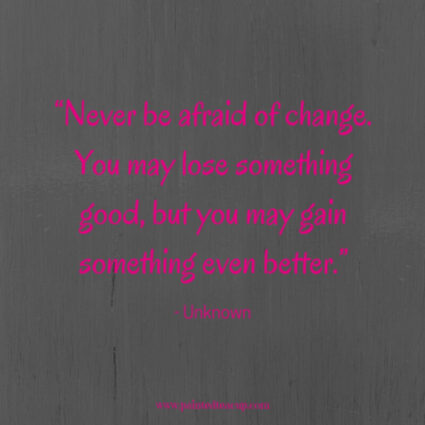 """Never be afraid of change. You may lose something good, but you may gain something even better."" - Unknown - Here are 11 great, profound and inspirational life changing quotes for days when you are at a changing point in your life."