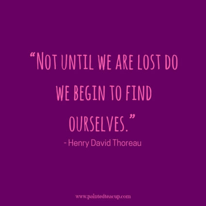 """Not until we are lost do we begin to find ourselves."" - Henry David Thoreau - 11 Inspirational quotes to read on a tough day when you need some positivity and a boost of inspiration to get you through the day."