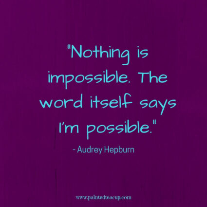 """Nothing is impossible. The word itself says I'm possible."" - Audrey Hepburn - Here are 11 great, profound and inspirational life changing quotes for days when you are at a changing point in your life."