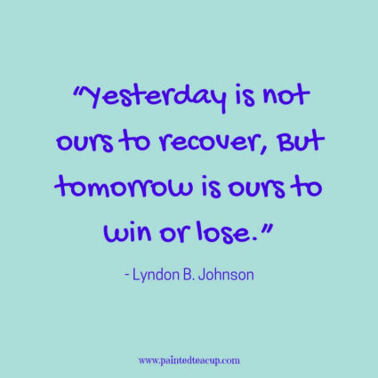 """Yesterday is not ours to recover, But tomorrow is ours to win or lose."" Lyndon B. Johnson - Here are 11 great, profound and inspirational life changing quotes for days when you are at a changing point in your life."