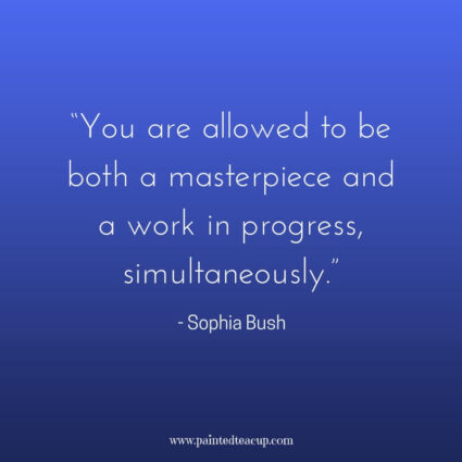 """You are allowed to be both a masterpiece and a work in progress, simultaneously."" - Sophia Bush - Here are 11 great, profound and inspirational life changing quotes for days when you are at a changing point in your life."