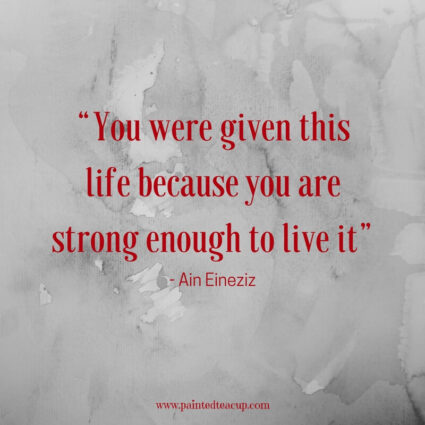 """You were given this life because you are strong enough to live it"" - Ain Eineziz - 11 Inspirational quotes to read on a tough day when you need some positivity and a boost of inspiration to get you through the day."