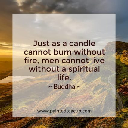 Just as a candle cannot burn without fire, men cannot live without a spiritual life. - Looking for quotes to bring you hope and inspiration? I've got you covered with these beautiful and insightful Buddha quotes!